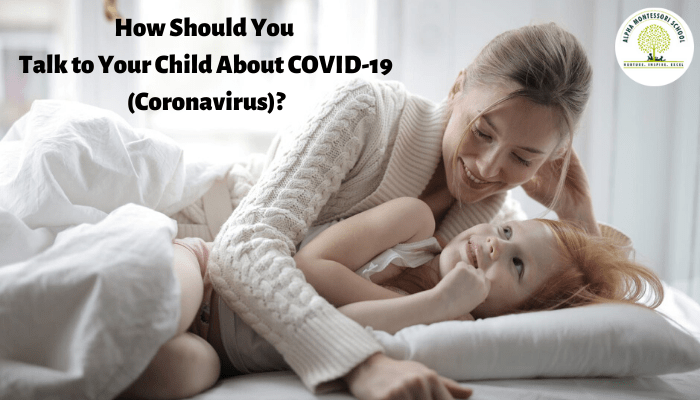 How Should You Talk to Your Child About Corona Virus? | Alpha Montessori